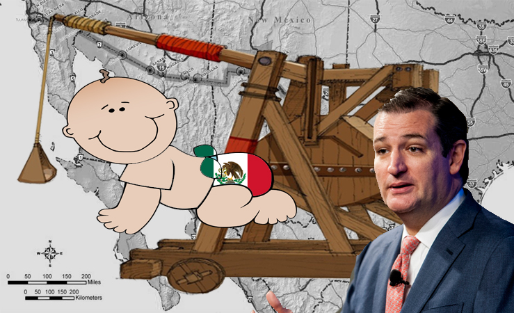 "Desperate Ted Cruz Proposes Catapulting ""Anchor Babies"" Back to Mexico"